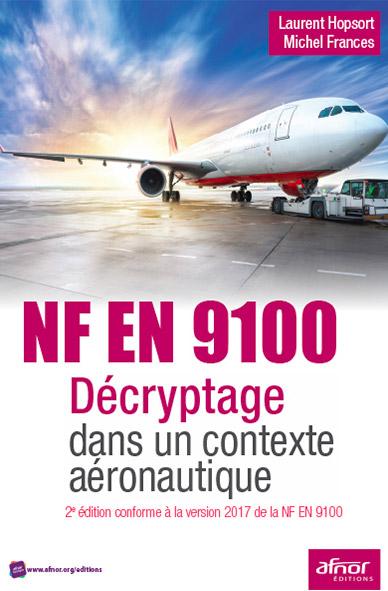 Nf EN 9100 - Décryptage dans un contexte aéronautique - AFNOR Editions