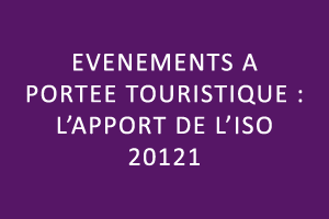 Evénements à portée touristique : l'apport de l'ISO 20121