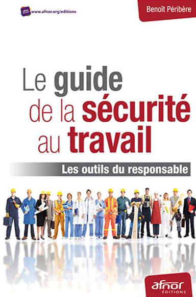 Le guide de la sécurité au travail : les outils du responsable