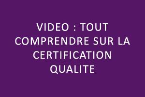 Vidéo : tout comprendre sur la certification qualité