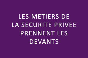 Les métiers de la sécurité privée prennent les devants