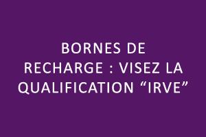 Bornes de recharge : visez la qualification IRVE