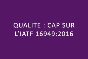 Qualité : Cap sur l'IATF 16949:2016