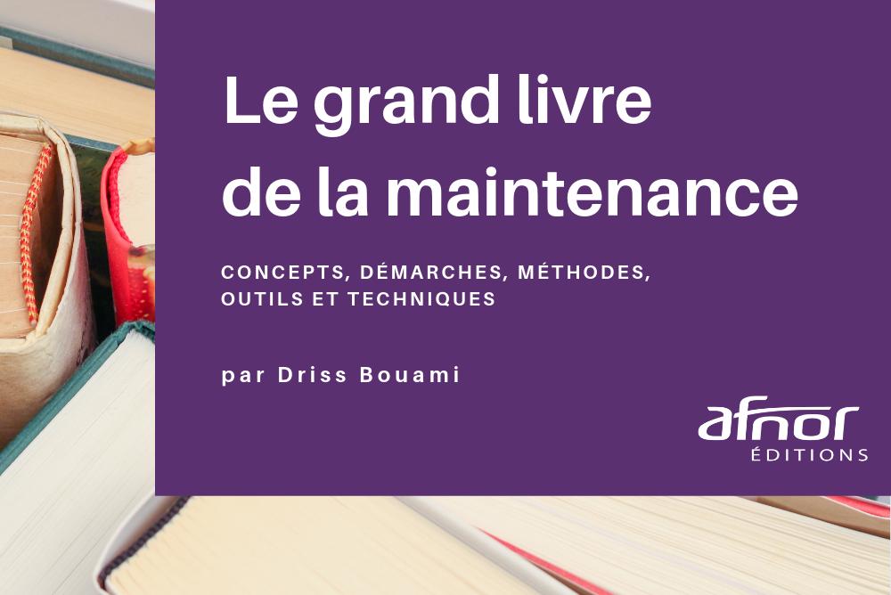 Le grand livre de la maintenance : concepts, démarches, méthodes, outils et techniques