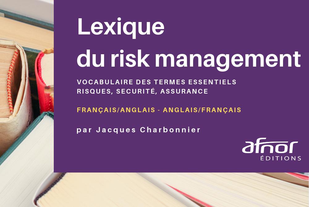 Lexique du risk management : vocabulaire des termes essentiels risques, sécurité, assurance